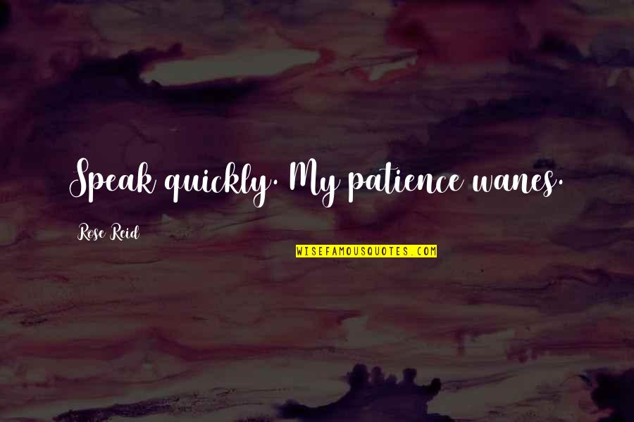Crown'd Quotes By Rose Reid: Speak quickly. My patience wanes.