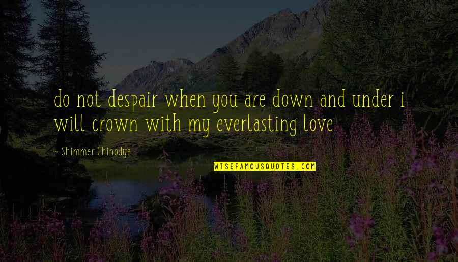 Crown'd Quotes By Shimmer Chinodya: do not despair when you are down and