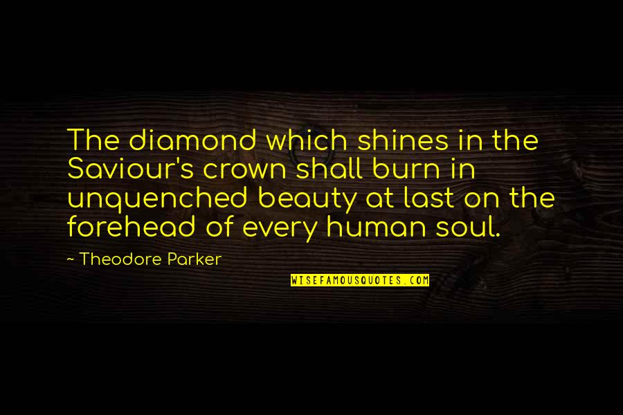 Crown'd Quotes By Theodore Parker: The diamond which shines in the Saviour's crown