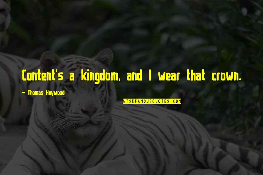 Crown'd Quotes By Thomas Heywood: Content's a kingdom, and I wear that crown.