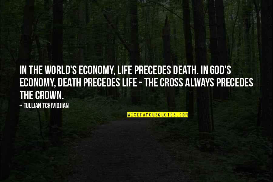 Crown'd Quotes By Tullian Tchividjian: In the world's economy, life precedes death. In