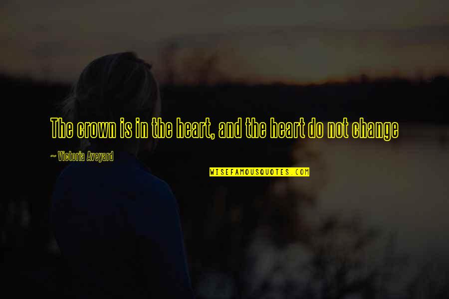 Crown'd Quotes By Victoria Aveyard: The crown is in the heart, and the