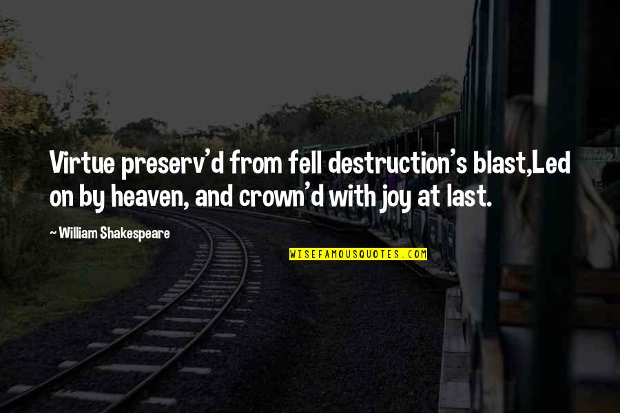 Crown'd Quotes By William Shakespeare: Virtue preserv'd from fell destruction's blast,Led on by