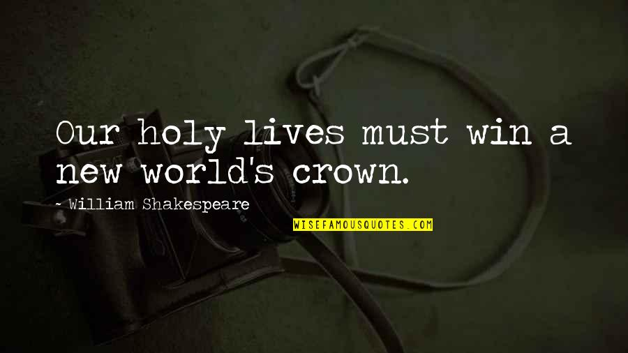 Crown'd Quotes By William Shakespeare: Our holy lives must win a new world's