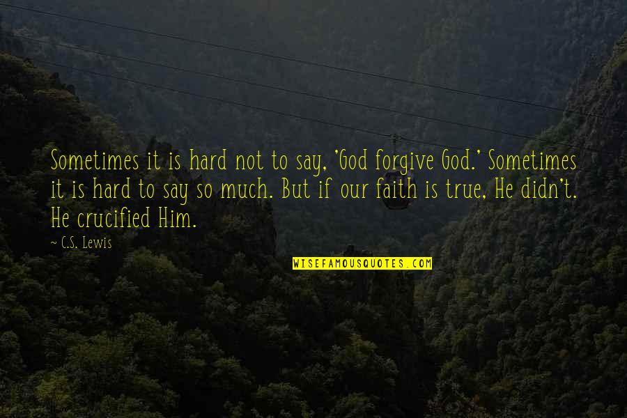Crucified God Quotes By C.S. Lewis: Sometimes it is hard not to say, 'God