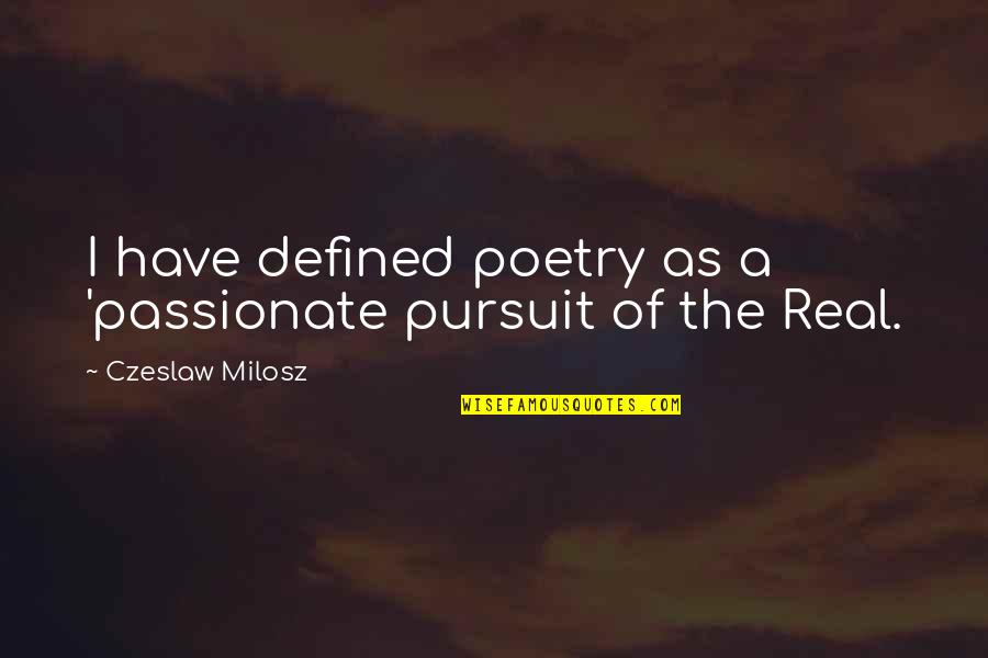 Crucified God Quotes By Czeslaw Milosz: I have defined poetry as a 'passionate pursuit