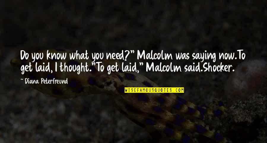 """Crucified God Quotes By Diana Peterfreund: Do you know what you need?"""" Malcolm was"""