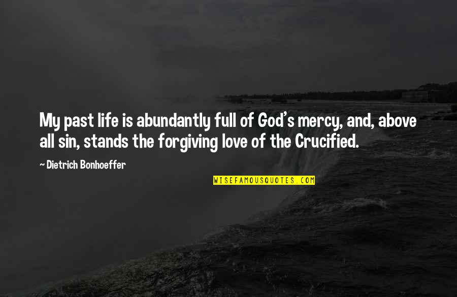 Crucified God Quotes By Dietrich Bonhoeffer: My past life is abundantly full of God's