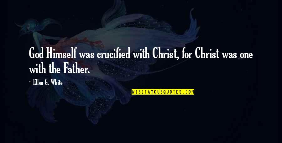Crucified God Quotes By Ellen G. White: God Himself was crucified with Christ, for Christ
