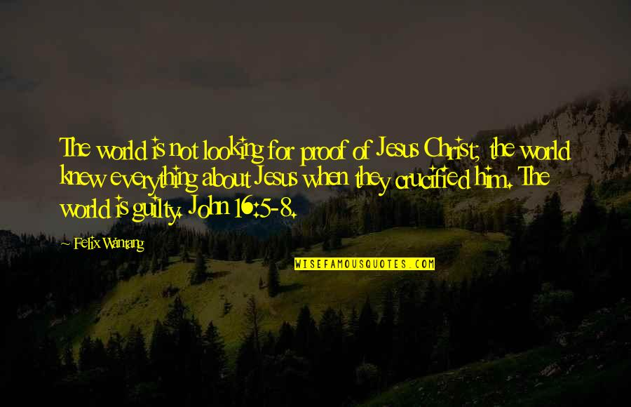 Crucified God Quotes By Felix Wantang: The world is not looking for proof of