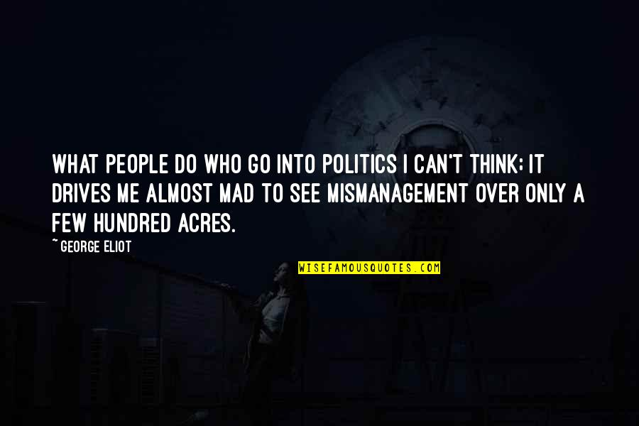 Crucified God Quotes By George Eliot: What people do who go into politics I