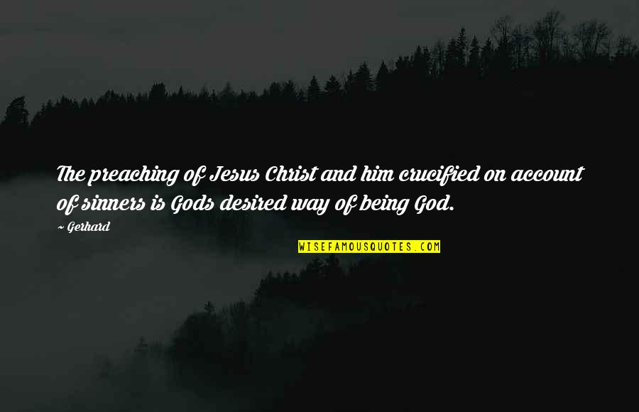 Crucified God Quotes By Gerhard: The preaching of Jesus Christ and him crucified