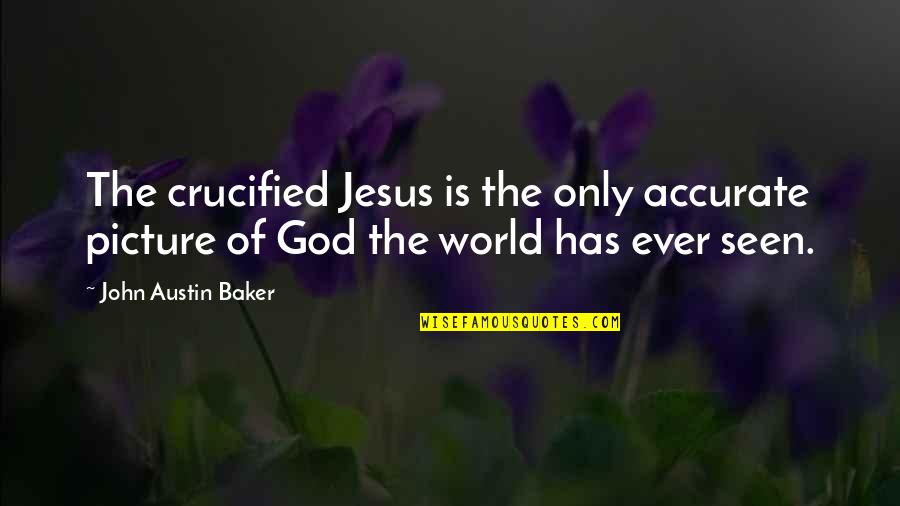 Crucified God Quotes By John Austin Baker: The crucified Jesus is the only accurate picture