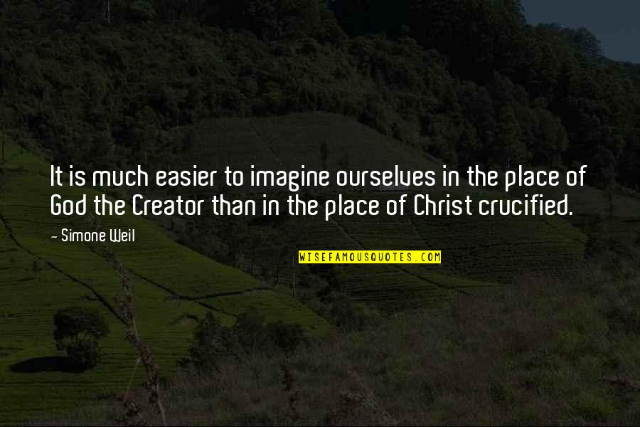 Crucified God Quotes By Simone Weil: It is much easier to imagine ourselves in