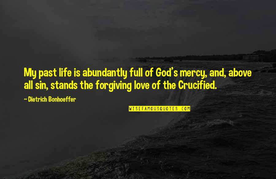 Crucified Life Quotes By Dietrich Bonhoeffer: My past life is abundantly full of God's