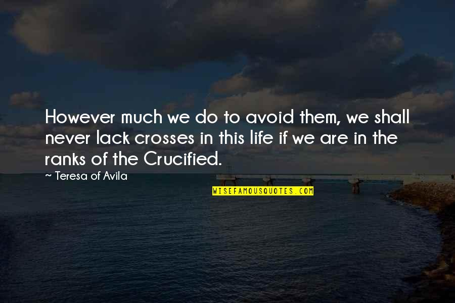 Crucified Life Quotes By Teresa Of Avila: However much we do to avoid them, we