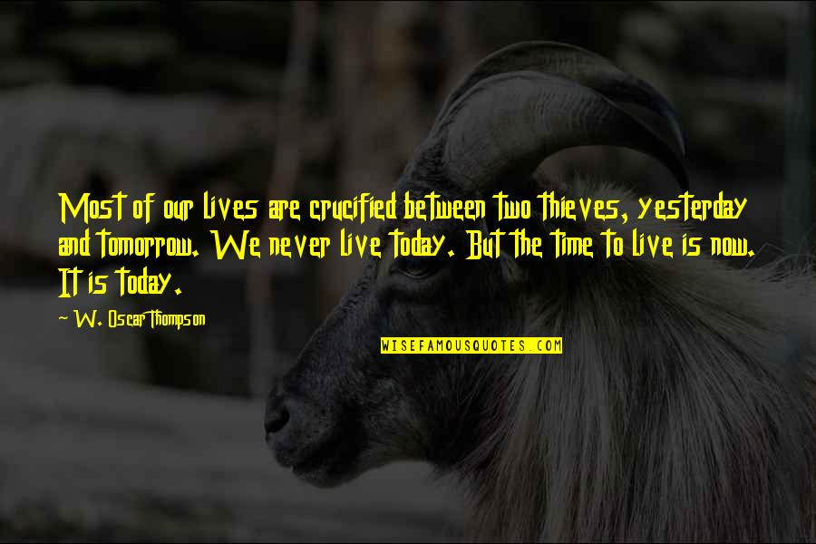 Crucified Life Quotes By W. Oscar Thompson: Most of our lives are crucified between two