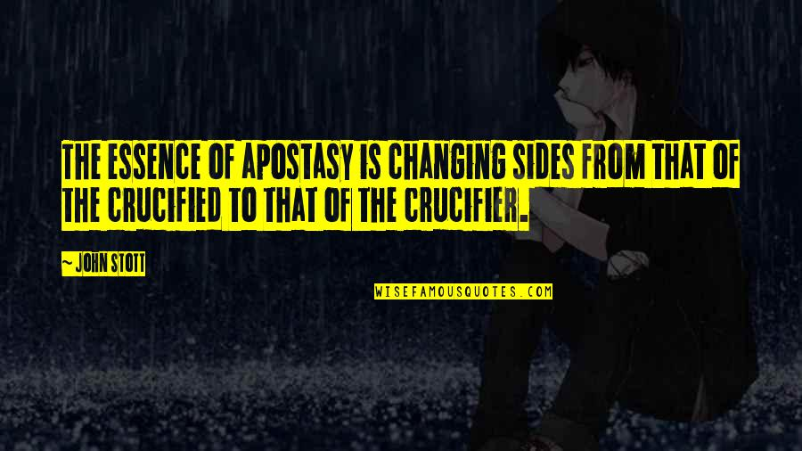 Crucifier Quotes By John Stott: The essence of apostasy is changing sides from