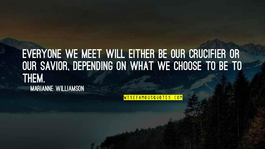 Crucifier Quotes By Marianne Williamson: Everyone we meet will either be our crucifier