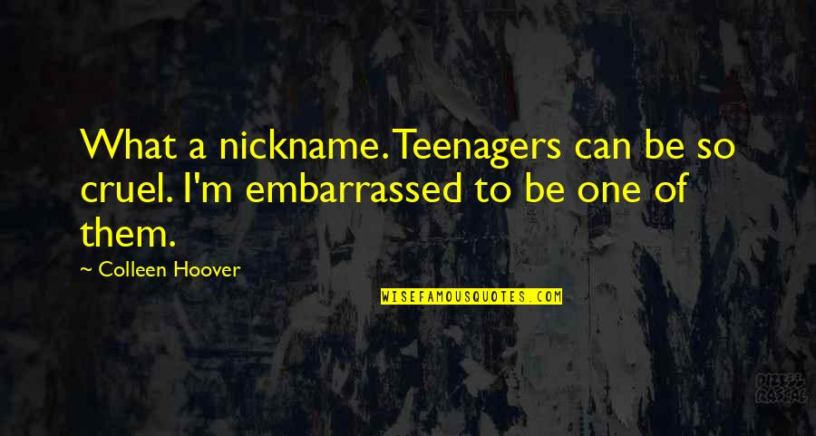 Cruel But Funny Quotes By Colleen Hoover: What a nickname. Teenagers can be so cruel.