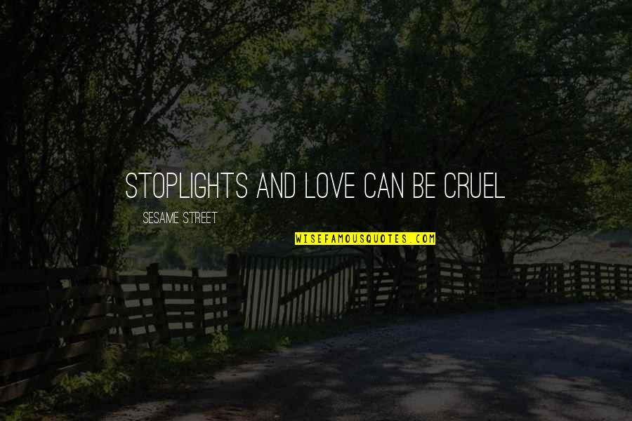 Cruel But Funny Quotes By Sesame Street: Stoplights and love can be cruel