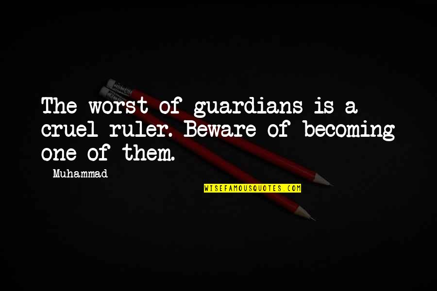 Cruel Ruler Quotes By Muhammad: The worst of guardians is a cruel ruler.