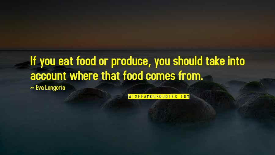 Cruelty In Huck Finn Quotes By Eva Longoria: If you eat food or produce, you should