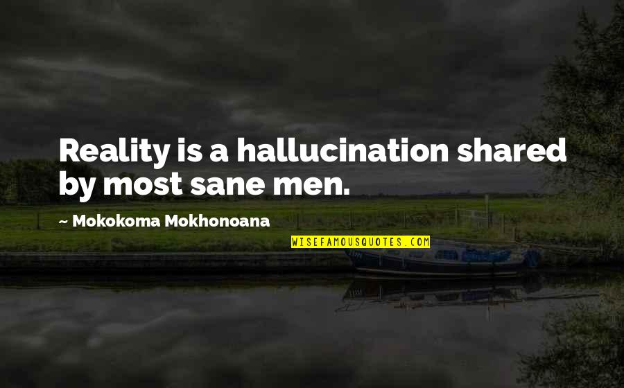 Cruelty In Huck Finn Quotes By Mokokoma Mokhonoana: Reality is a hallucination shared by most sane
