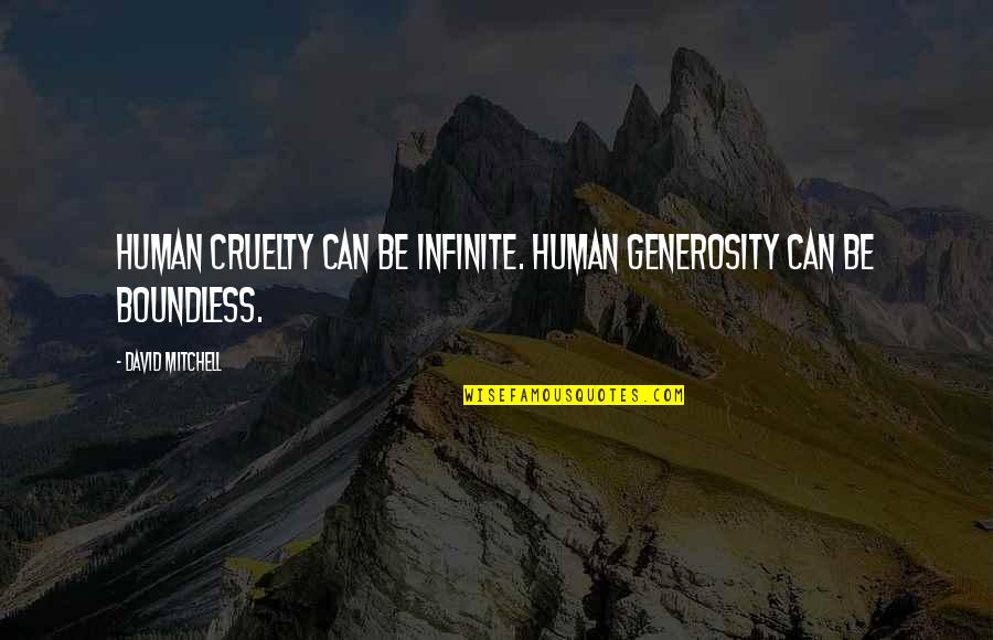 Cruelty Of Human Nature Quotes By David Mitchell: Human cruelty can be infinite. Human generosity can