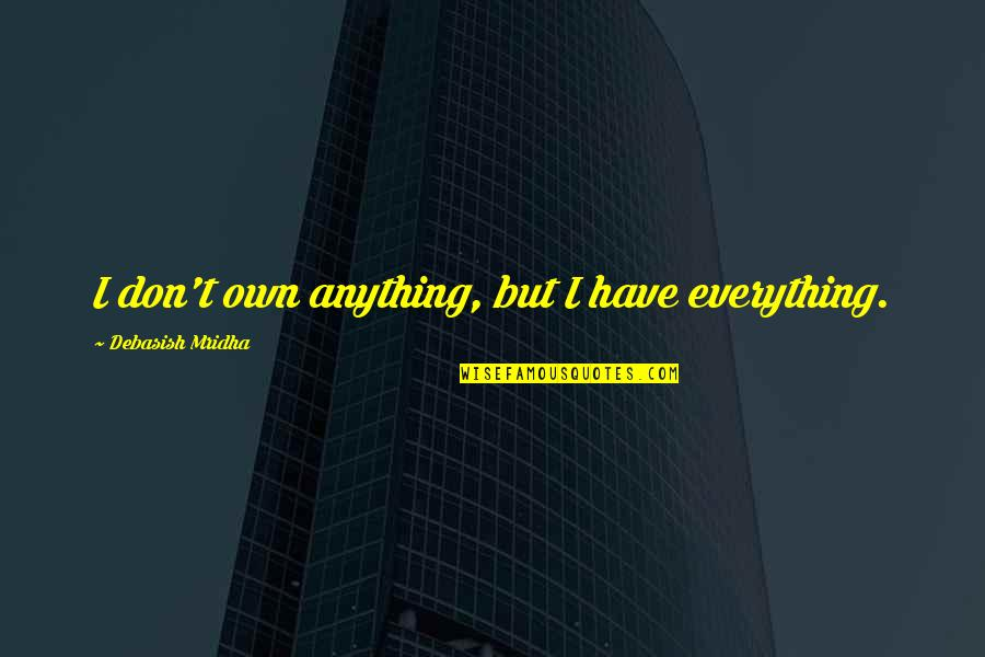 Crum'ling Quotes By Debasish Mridha: I don't own anything, but I have everything.