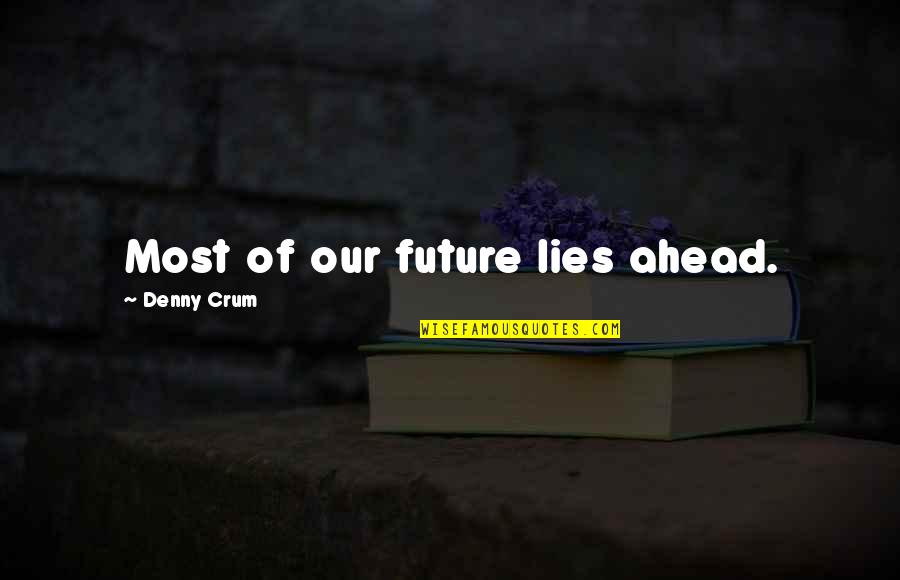 Crum'ling Quotes By Denny Crum: Most of our future lies ahead.