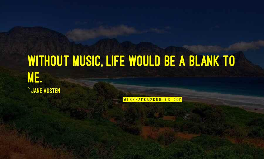 Crum'ling Quotes By Jane Austen: Without music, life would be a blank to