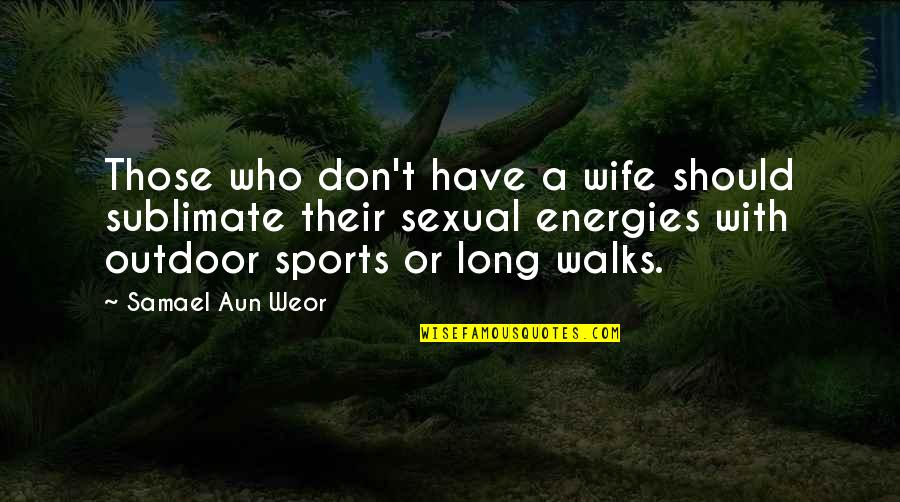 Crum'ling Quotes By Samael Aun Weor: Those who don't have a wife should sublimate
