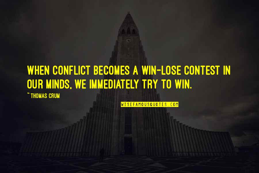 Crum'ling Quotes By Thomas Crum: When conflict becomes a win-lose contest in our
