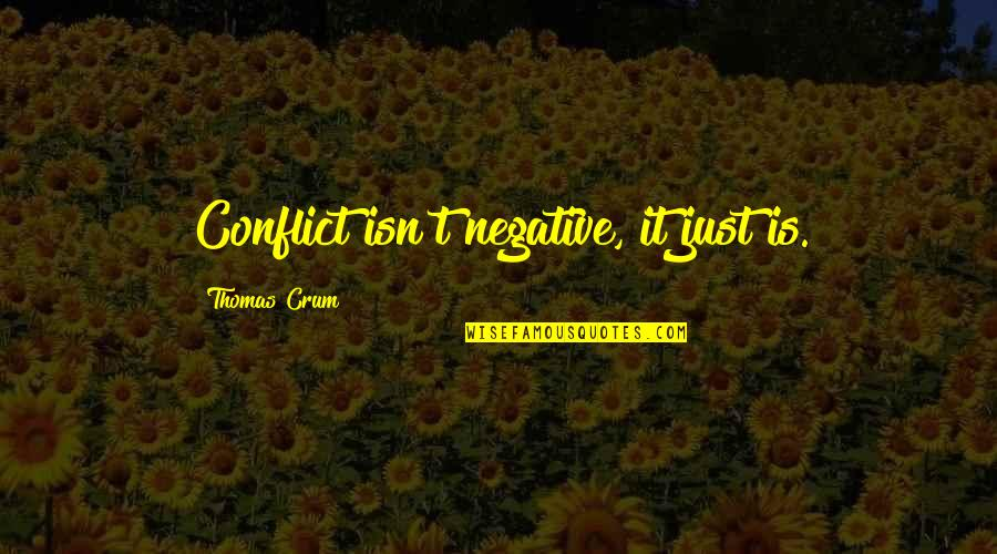 Crum'ling Quotes By Thomas Crum: Conflict isn't negative, it just is.