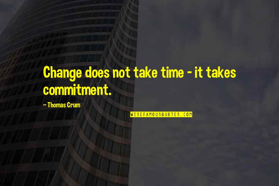 Crum'ling Quotes By Thomas Crum: Change does not take time - it takes