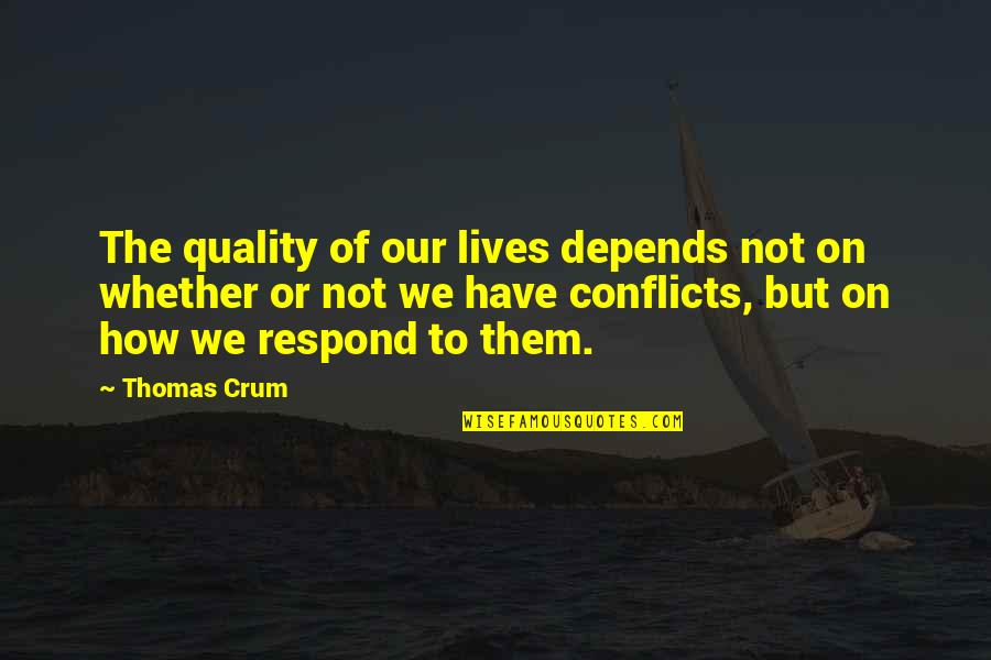 Crum'ling Quotes By Thomas Crum: The quality of our lives depends not on