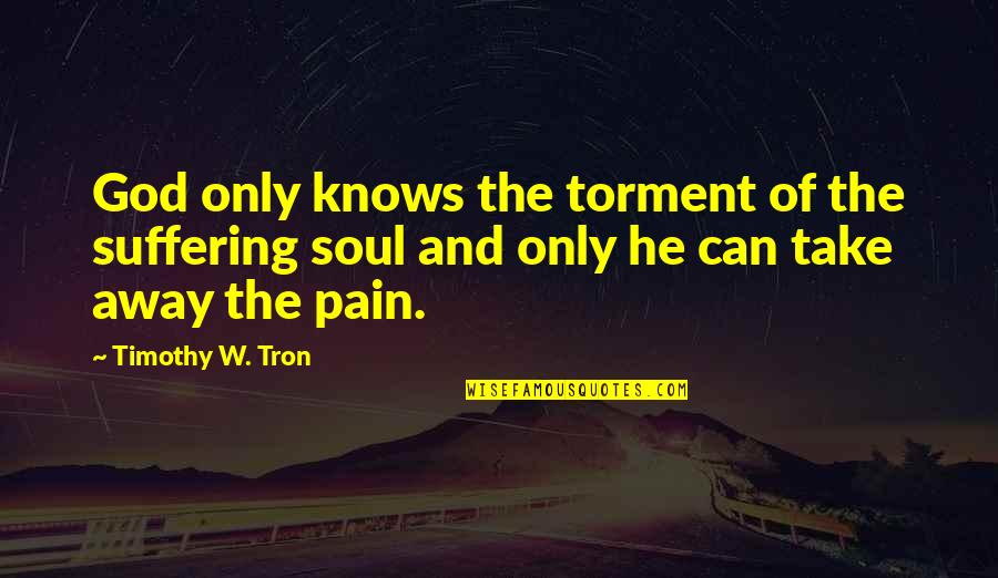 Crum'ling Quotes By Timothy W. Tron: God only knows the torment of the suffering