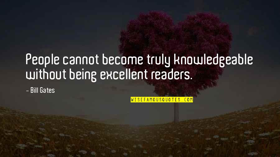 Crush Hugot Quotes By Bill Gates: People cannot become truly knowledgeable without being excellent