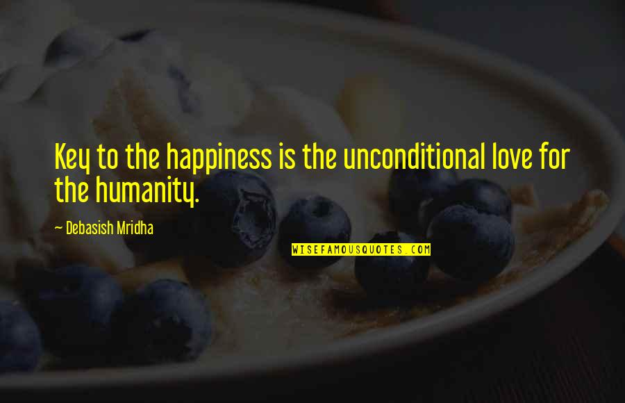 Crush Lang Kita Quotes By Debasish Mridha: Key to the happiness is the unconditional love