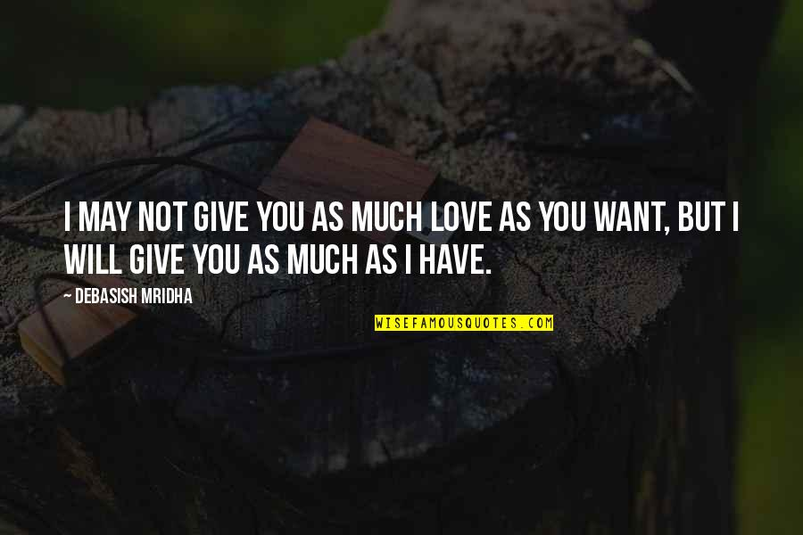 Crush Lang Kita Quotes By Debasish Mridha: I may not give you as much love