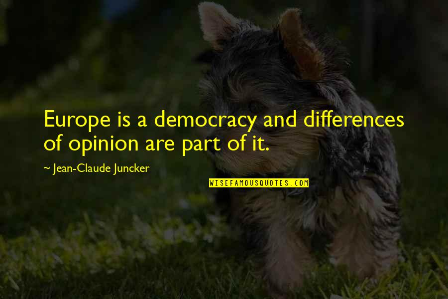 Crush Lang Kita Quotes By Jean-Claude Juncker: Europe is a democracy and differences of opinion