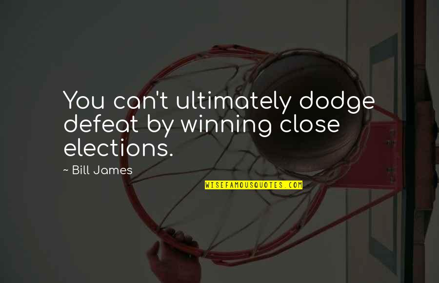 Crush On Your Friend Quotes By Bill James: You can't ultimately dodge defeat by winning close