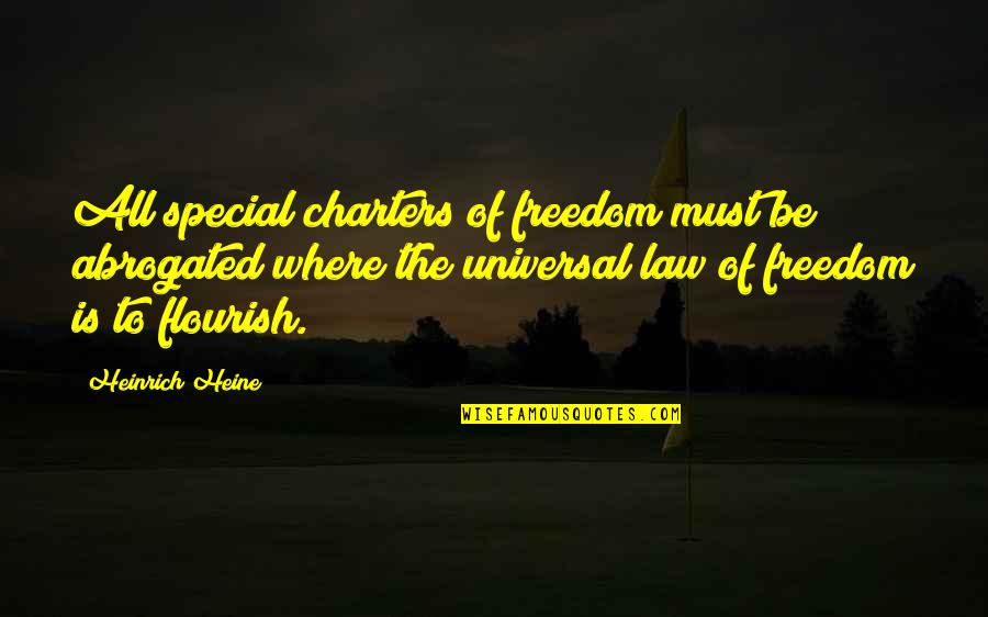 Crush On Your Friend Quotes By Heinrich Heine: All special charters of freedom must be abrogated