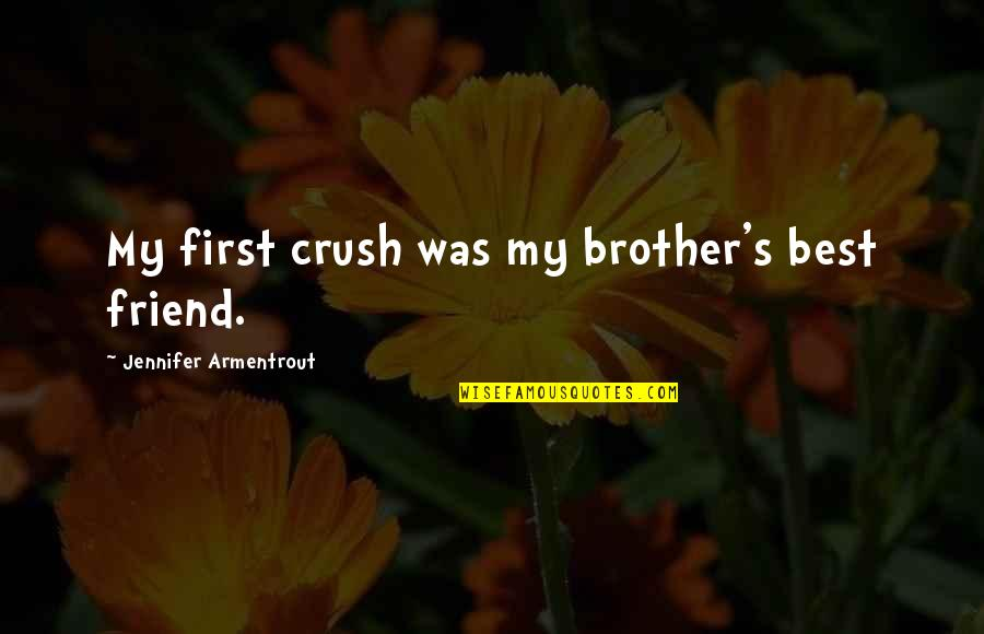 Crush On Your Friend Quotes By Jennifer Armentrout: My first crush was my brother's best friend.