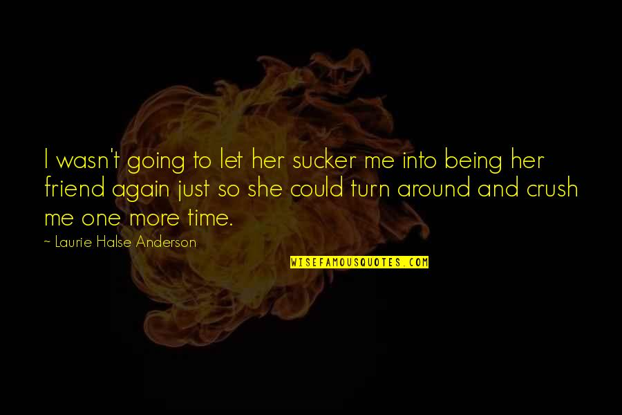 Crush On Your Friend Quotes By Laurie Halse Anderson: I wasn't going to let her sucker me