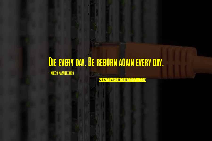 Crush On Your Friend Quotes By Nikos Kazantzakis: Die every day. Be reborn again every day.