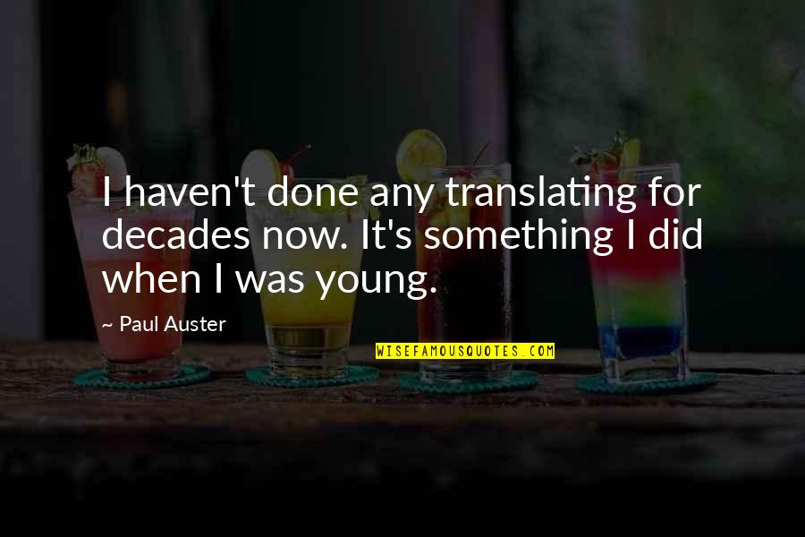 Crush On Your Friend Quotes By Paul Auster: I haven't done any translating for decades now.