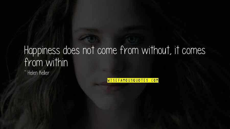 Crush Wattpad Quotes By Helen Keller: Happiness does not come from without, it comes