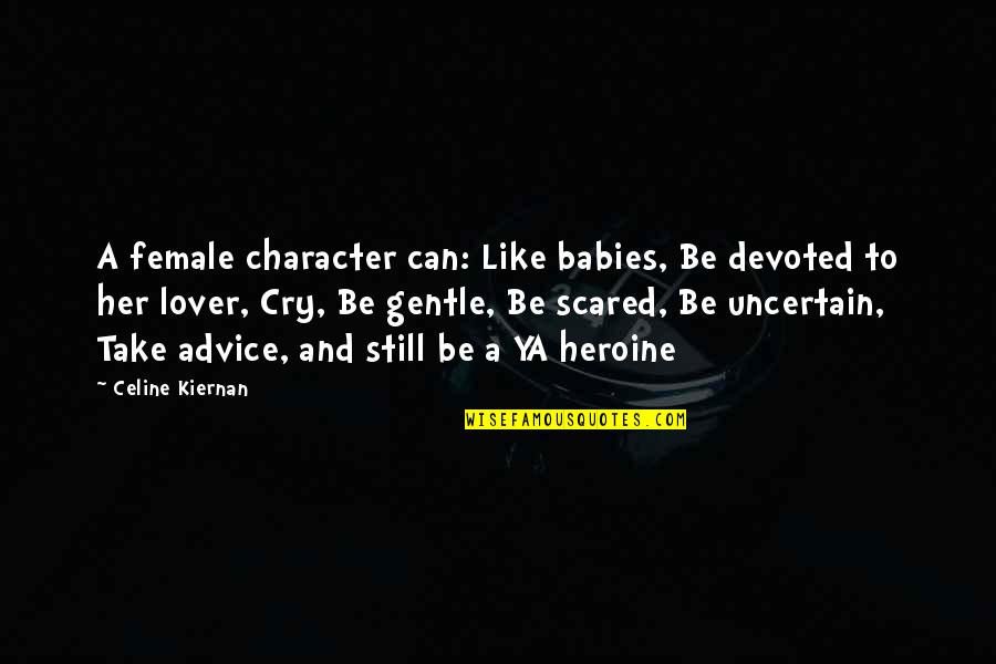 Cry Babies Quotes By Celine Kiernan: A female character can: Like babies, Be devoted